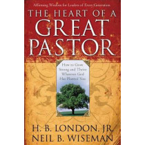 The Heart of a Great Pastor by H. B. Jr. London, 9780801017872