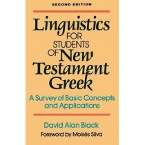 Linguistics for Students of New Testament Greek: A Survey of Basic Concepts and Applications by David Alan Black, 9780801020162