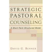 Strategic Pastoral Counseling: A Short-Term Structured Model by David G. Benner, 9780801026317