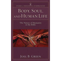 Body, Soul, and Human Life: The Nature of Humanity in the Bible by Joel B. Green, 9780801035951