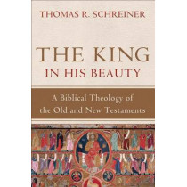 The King in His Beauty: A Biblical Theology of the Old and New Testaments by Thomas R. Schreiner, 9780801039393