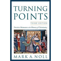 Turning Points: Decisive Moments in the History of Christianity by Mark A. Noll, 9780801039966