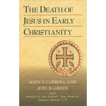 The Death of Jesus in Early Christianity by John T Carroll, 9780801045844