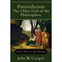 Panentheism-- the Other God of the Philosophers: from Plato to the Present by John W Cooper, 9780801049316