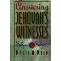Answering Jehovah's Witnesses: Subject by Subject by David A. Reed, 9780801053177