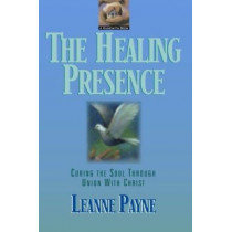 The Healing Presence: Curing the Soul through Union with Christ by Leanne Payne, 9780801053481