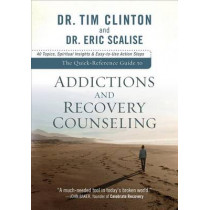 The Quick-Reference Guide to Addictions and Recovery Counseling: 40 Topics, Spiritual Insights, and Easy-to-Use Action Steps by Tim Clinton, 9780801072321