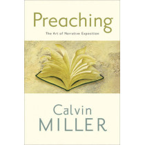 Preaching: The Art of Narrative Exposition by Calvin Miller, 9780801072437