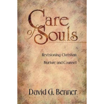 Care of Souls: Revisioning Christian Nurture and Counsel by David G. Benner, 9780801090639