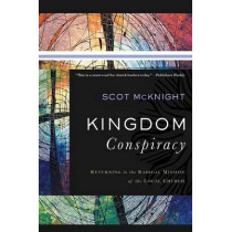 Kingdom Conspiracy: Returning to the Radical Mission of the Local Church by Scot McKnight, 9780801097850