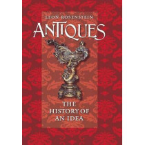 Antiques: The History of an Idea by Leon Rosenstein, 9780801447341