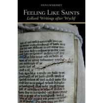 Feeling Like Saints: Lollard Writings after Wyclif by Fiona Somerset, 9780801452819