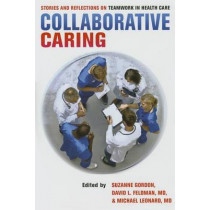 Collaborative Caring: Stories and Reflections on Teamwork in Health Care by Suzanne Gordon, 9780801453397