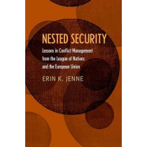 Nested Security: Lessons in Conflict Management from the League of Nations and the European Union by Erin K. Jenne, 9780801453908