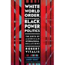 White World Order, Black Power Politics: The Birth of American International Relations by Robert Vitalis, 9780801456695