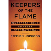Keepers of the Flame: Understanding Amnesty International by Stephen Hopgood, 9780801472510