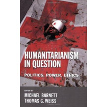 Humanitarianism in Question: Politics, Power, Ethics by Michael Barnett, 9780801473012