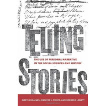 Telling Stories: The Use of Personal Narratives in the Social Sciences and History by Mary Jo Maynes, 9780801473920