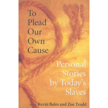 To Plead Our Own Cause: Personal Stories by Today's Slaves by Kevin Bales, 9780801474385