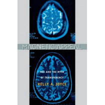 Magnetic Appeal: MRI and the Myth of Transparency by Kelly Joyce, 9780801474569
