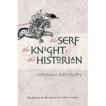 The Serf, the Knight, and the Historian by Dominique Barthelemy, 9780801475603