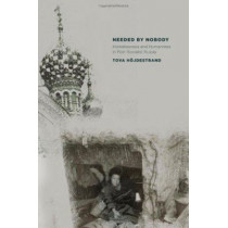 Needed by Nobody: Homelessness and Humanness in Post-Socialist Russia by Tova Hojdestrand, 9780801475931