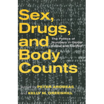 Sex, Drugs, and Body Counts: The Politics of Numbers in Global Crime and Conflict by Peter Andreas, 9780801476181