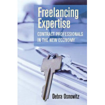 Freelancing Expertise: Contract Professionals in the New Economy by Debra Osnowitz, 9780801476563