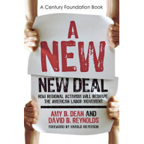 A New New Deal: How Regional Activism Will Reshape the American Labor Movement by Amy B. Dean, 9780801476655