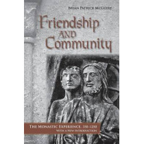 Friendship and Community: The Monastic Experience, 350-1250 by Brian Patrick McGuire, 9780801476723