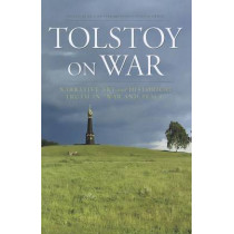"Tolstoy On War: Narrative Art and Historical Truth in ""War and Peace"" by Rick McPeak, 9780801478178"