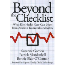 Beyond the Checklist: What Else Health Care Can Learn from Aviation Teamwork and Safety by Suzanne Gordon, 9780801478291