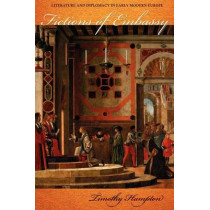 Fictions of Embassy: Literature and Diplomacy in Early Modern Europe by Timothy Hampton, 9780801478413