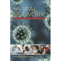 The Viral Network: A Pathography of the H1N1 Influenza Pandemic by Theresa MacPhail, 9780801479830