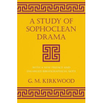 A Study of Sophoclean Drama by G. M. Kirkwood, 9780801482410