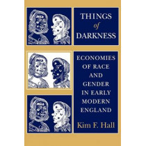 Things of Darkness: Economies of Race and Gender in Early Modern England by Kim F. Hall, 9780801482496