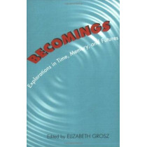 Becomings: Explorations in Time, Memory, and Futures by Elizabeth Grosz, 9780801485909