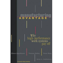 Manufacturing Advantage: Why High Performance Work Systems Pay Off by Eileen R. Appelbaum, 9780801486555