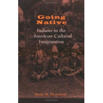 Going Native: Indians in the American Cultural Imagination by Shari M. Huhndorf, 9780801486951