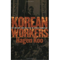 Korean Workers: The Culture and Politics of Class Formation by Hagen Koo, 9780801486968