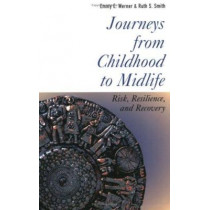 Journeys from Childhood to Midlife: Risk, Resilience, and Recovery by Emmy E. Werner, 9780801487385