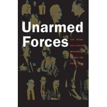 Unarmed Forces: The Transnational Movement to End the Cold War by Matthew Evangelista, 9780801487842