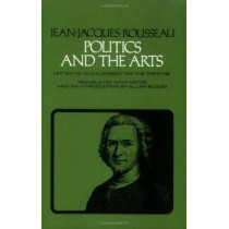 Politics and the Arts: Letter to M. D'Alembert on the Theatre by Jean-Jacques Rousseau, 9780801490712