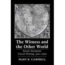 The Witness and the Other World: Exotic European Travel Writing, 400-1600 by Mary Baine Campbell, 9780801499333