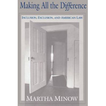 Making All the Difference: Inclusion, Exclusion, and American Law by Martha Minow, 9780801499777