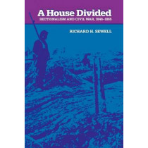 A House Divided: Sectionalism and Civil War, 1848-1865 by Richard H. Sewell, 9780801835322