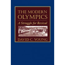 The Modern Olympics: A Struggle for Revival by David C. Young, 9780801872075