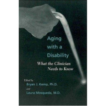 Aging with a Disability: What the Clinician Needs to Know by Bryan J. Kemp, 9780801878176