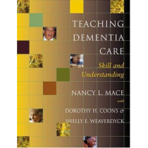 Teaching Dementia Care: Skill and Understanding by Nancy L. Mace, 9780801880438
