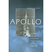 The Secret of Apollo: Systems Management in American and European Space Programs by Stephen Barry Johnson, 9780801885426